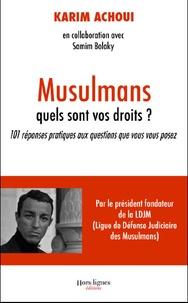 Karim Achoui - Musulmans, quels sont vos droits ? - 101 réponses pratiques aux questions que vous vous posez.