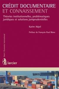 Karim Adyel - Crédit documentaire et connaissement - Théories institutionnelles, problématiques juridiques et solutions jurisprudentielles.