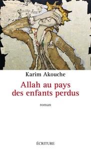 Karim Akouche - Allah au pays des enfants perdus.