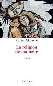 Karim Akouche - La religion de ma mère.