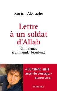 Karim Akouche - Lettre à un soldat d'Allah - Chroniques d'un monde désorienté.