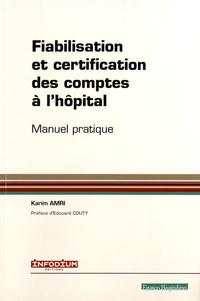Karim Amri - Fiabilisation et certification des comptes de l'hôpital - Manuel pratique.