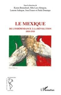 Karim Benmiloud et Alba Lara-Alengrin - Le Mexique - De l'indépendance à la révolution (1810-1910).