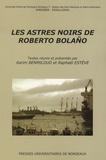 Karim Benmiloud et Raphaël Estève - Les astres noirs de Roberto Bolaño.