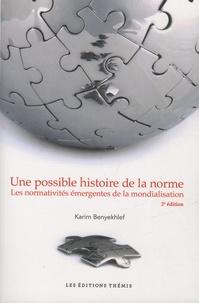 Karim Benyekhlef - Une possible histoire de la norme - Les normativités émergentes de la mondialisation.