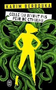 Karim Berrouka - Celle qui n'avait pas peur de Cthulhu.