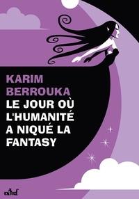 Karim Berrouka - Le jour où l'humanité a niqué la fantasy.