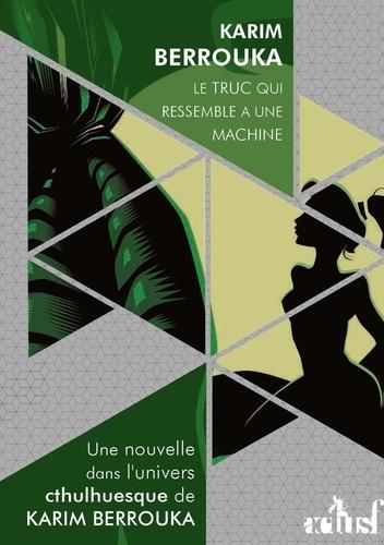 Karim Berrouka - Le truc qui ressemble à une machine.