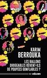 Karim Berrouka - Les ballons dirigeables rêvent-ils de poupées gonflables ?.