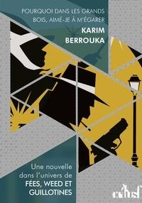 Karim Berrouka - Pourquoi dans les grands bois, aimé-je à m'égarer.