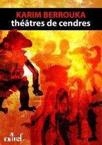Karim Berrouka - Théâtres de cendres.
