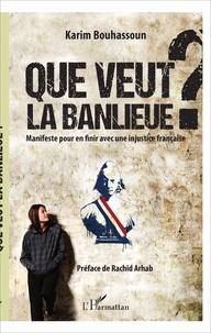 Karim Bouhassoun - Que veut la banlieue ? - Manifeste pour en finir avec une injustice française.