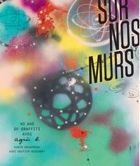 Karim Boukercha - Sur nos murs - 40 ans de graffiti avec Agnès B..