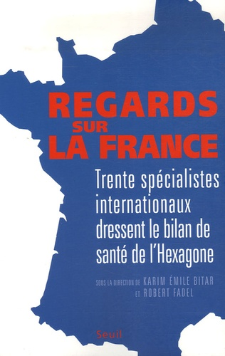 Regards sur la France. Trente spécialistes internationaux dressent le bilan de santé de l'Hexagone