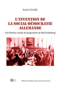 Karim Fertikh - L'invention de la social-démocratie allemande - Une histoire sociale du programme de Bad Godesberg.