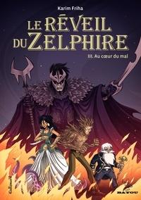 Karim Friha - Le réveil du Zelphire Tome 3 : Au coeur du mal.