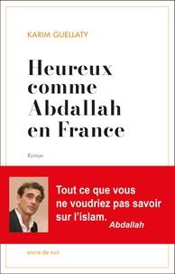 Karim Guellaty - Heureux comme Abdallah en France.