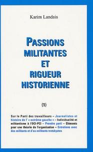 Karim Landais - Passions militantes et rigueurs historiennes - Tome 1.