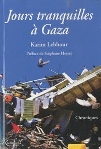 Karim Lebhour - Jours tranquilles à Gaza.