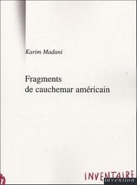 Karim Madani - Fragments de cauchemar américain et autres textes.