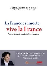 Karim Mahmoud-Vintam - La France est morte, vive la France - Pour une deuxième révolution française.
