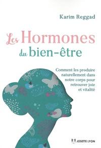 Karim Reggad - Les hormones du bien-être - Comment les produire naturellement dans notre corps pour retrouver joie et vitalité.