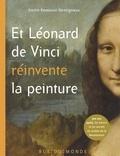 Karim Ressouni-Demigneux - Et Léonard de Vinci réinvente la peinture.