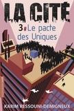 Karim Ressouni-Demigneux - La Cité Tome 3 : Le pacte des uniques.