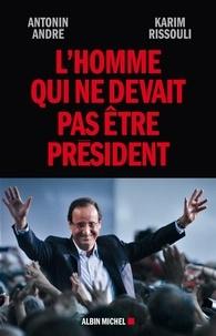 Karim Rissouli et Antonin André - L'Homme qui ne devait pas être Président.