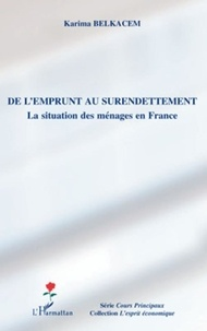 Karima Belkacem - De l'emprunt au surendettement - La situation des ménages en France.