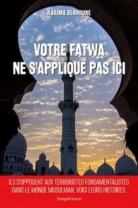 Karima Bennoune - Votre fatwa ne s'applique pas ici - Histoires inédites de la lutte contre le fondamentalisme musulman.