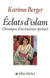 Karima Berger - Eclats d'Islam - Chroniques d'un itinéraire spirituel.