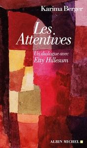 Les Attentives- Un dialogue avec Etty Hillesum - Karima Berger |