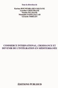 Karima Bounemra Ben Soltane et Azzedine Ghoufrane - Commerce international, croissance et devenir de l'intégration en Méditerranée.