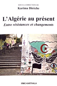 Karima Dirèche - L'Algérie au présent - Entre résistances et changements.