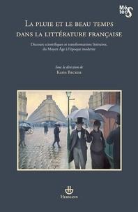 Karin Becker - La pluie et le beau temps dans la littérature française - Discours scientifiques et transformations littéraires, du Moyen Age à l'époque moderne.