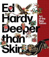 Karin Breuer et Sherry Fowler - Ed Hardy Deeper than Skin - Art of the New Tattoo.