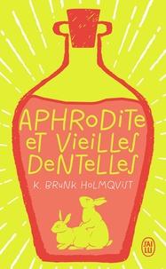 Karin Brunk Holmqvist - Aphrodite et vieilles dentelles.