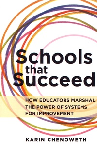Karin Chenoweth - Schools That Succeed - How educators marshal the power of systems for improvement.