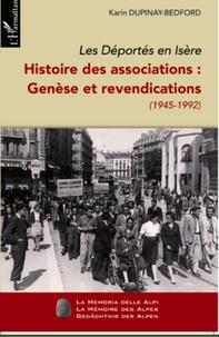 Karin Dupinay-Bedford - Les Déportés en Isère. Histoire des associations : Genèse et revendications (1945-1992) - Tome 1.