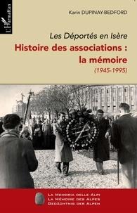 Karin Dupinay-Bedford - Les Déportés en Isère. Histoire des associations : La mémoire (1945-1995) - Tome 2.