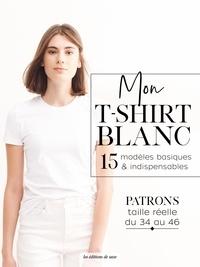Karin Engel-Dingelstaedt - Mon T-shirt blanc - 15 modèles basiques & indispensables. Avec des patrons taille réelle du 34 au 46.