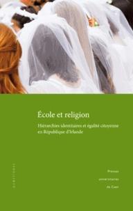 Karin Fischer - Ecole et religion - Hiérarchies identitaires et égalité citoyenne en République d'Irlande.