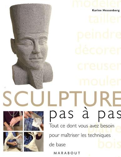 Karin Hessenberg - La sculpture, pas à pas - Tout ce dont vous avez besoin pour maîtriser les techniques de base.