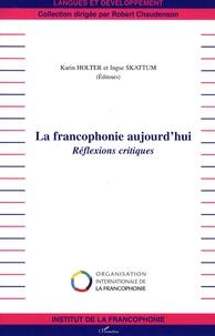 Karin Holter et Ingse Skattum - La francophonie aujourd'hui - Réflexions critiques.