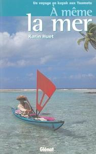 Karin Huet - À même la mer - Un voyage en kayak aux Tuamotu.