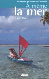 Karin Huet - A même la mer - Un voyage en kayak aux Tuamotu.