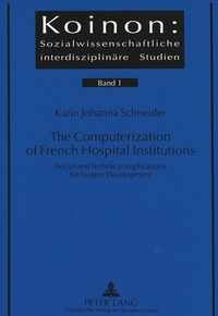 Karin johanna Schneider - The Computerization of French Hospital Institutions - Social and Technical Implications for System Development.