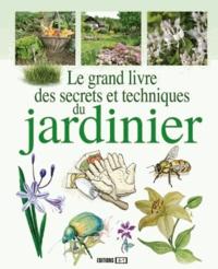 Karin Maucotel et Jean-Luc Mercier - Le grand livre des secrets et techniques du jardinier.