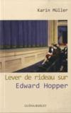 Karin Müller - Lever de rideau sur Edward Hopper.